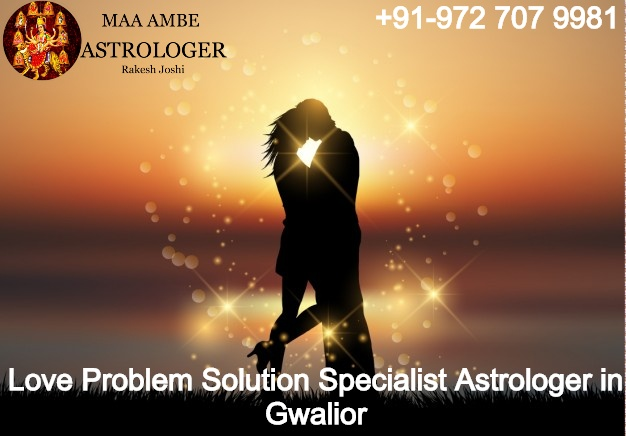 Love Problem Solution Specialist Astrologer in Gwalior